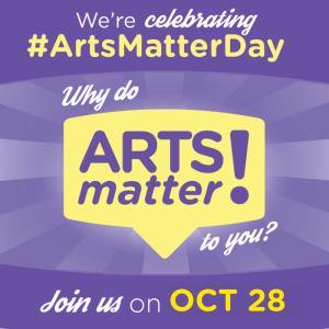 Oct 28, 2016 is ArtsMatterDay