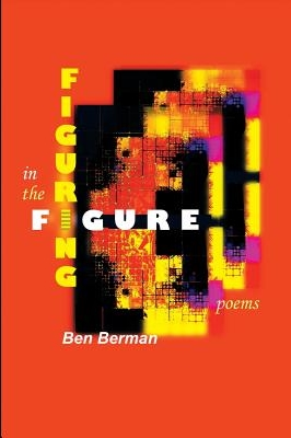 Cover art for FIGURING IN THE FIGURE by Ben Berman (Able Muse Press 2017)