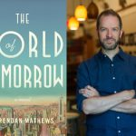 Brendan Mathews: <em>The World of Tomorrow</em>