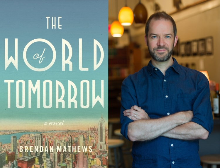 Cover art for THE WORLD OF TOMORROW by Brendan Mathews (Little, Brown & Co 2017), Brendan Mathews, photo by Tricia McCormack.