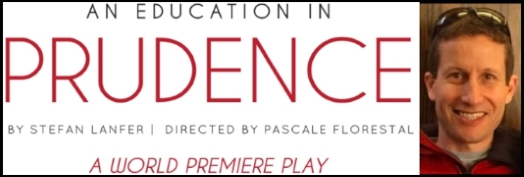 Promotional image for AN EDUCATION IN PRUDENCE, a play by Stefan Lanfer