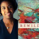 January Gill O'Neil: <em>Rewilding</em>