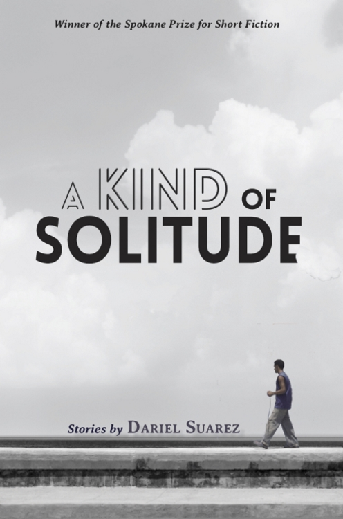 Cover art for A KIND OF SOLITUDE: STORIES (Willow Springs Book 2019) by Dariel Suarez.